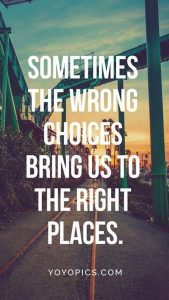 soemtimes the wrong choices inspirational instagram stroy